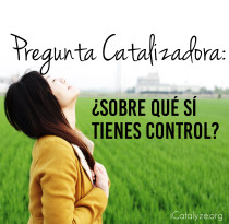 Pregunta Catalizadora: Sobre Que Si Tienes Control | icatalyze.org/es