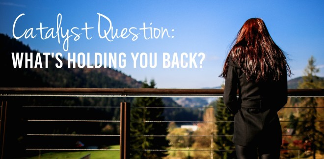 Catalyst Question: What is Holding you Back? | Is there something you want to do, but you're feeling stuck? Follow these tips to get you going! | icatalyze.org